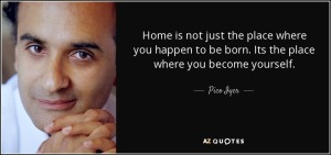 quote-home-is-not-just-the-place-where-you-happen-to-be-born-its-the-place-where-you-become-pico-iyer-73-18-06